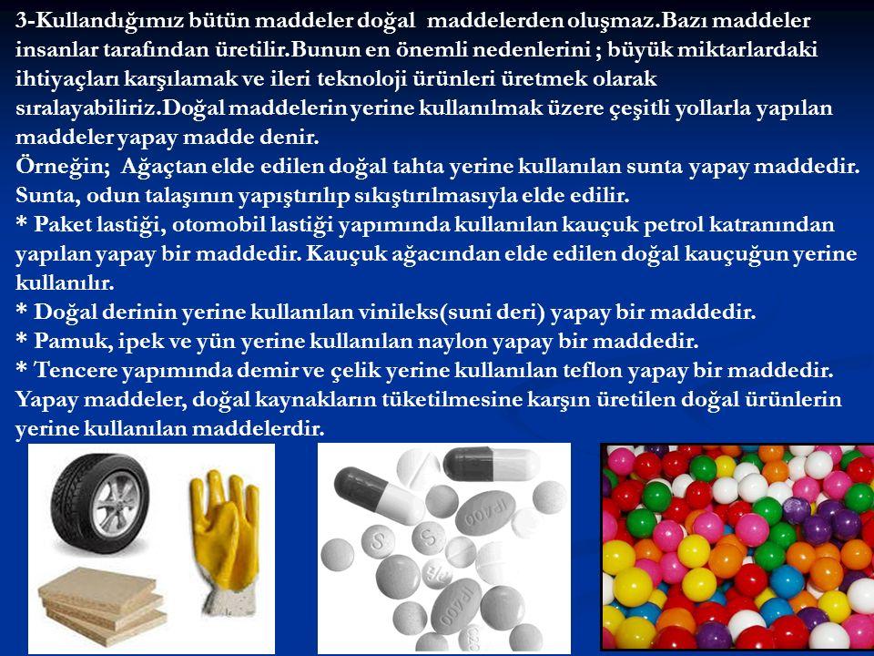 3-Kullandığımız bütün maddeler doğal maddelerden oluşmaz