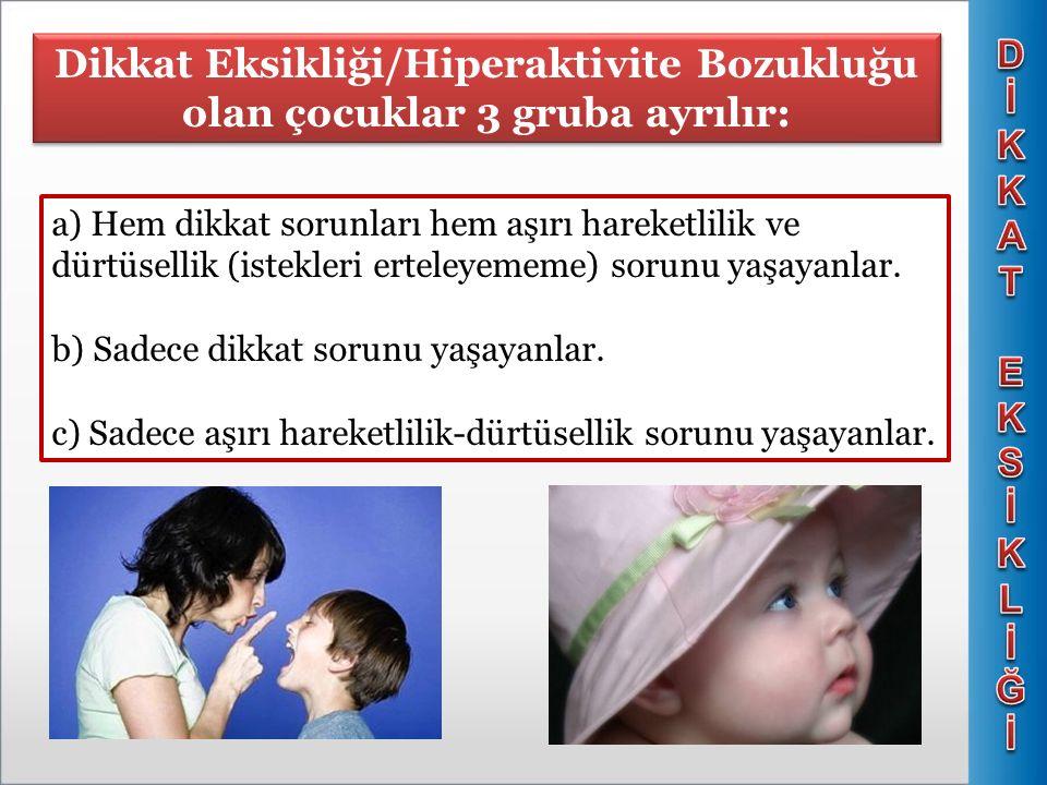 D İ. KKA. T. EKS. K. L. Ğ. Dikkat Eksikliği/Hiperaktivite Bozukluğu olan çocuklar 3 gruba ayrılır:
