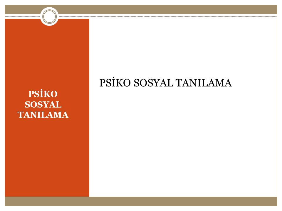PSİKO SOSYAL TANILAMA PSİKO SOSYAL TANILAMA