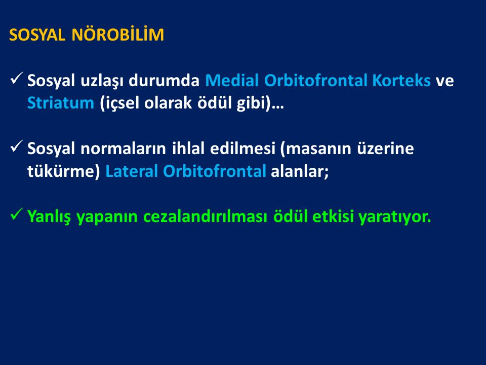 SOSYAL NÖROBİLİM Sosyal uzlaşı durumda Medial Orbitofrontal Korteks ve Striatum (içsel olarak ödül gibi)…