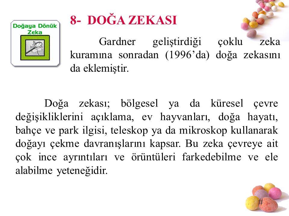 8- DOĞA ZEKASI Gardner geliştirdiği çoklu zeka kuramına sonradan (1996'da) doğa zekasını da eklemiştir.