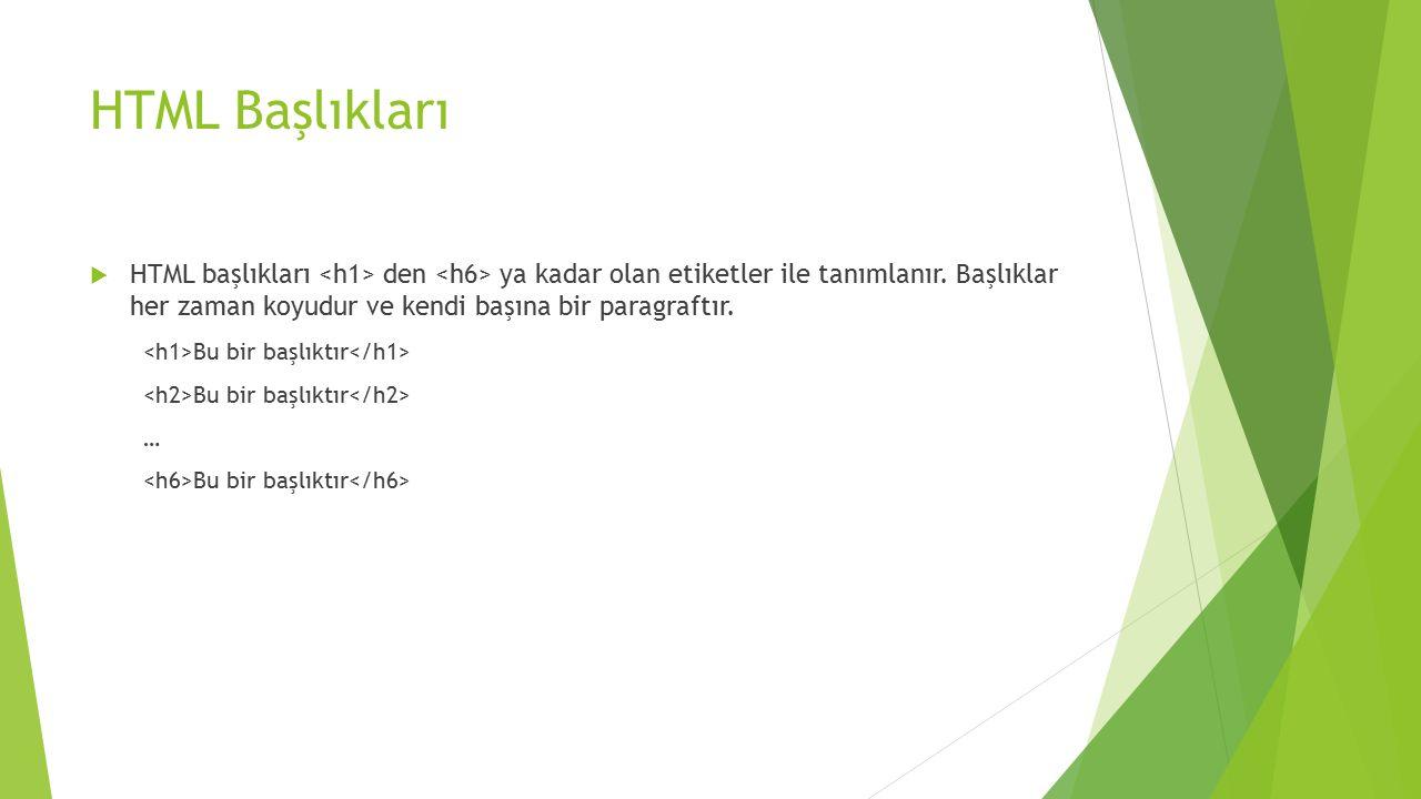 HTML Başlıkları HTML başlıkları <h1> den <h6> ya kadar olan etiketler ile tanımlanır. Başlıklar her zaman koyudur ve kendi başına bir paragraftır.