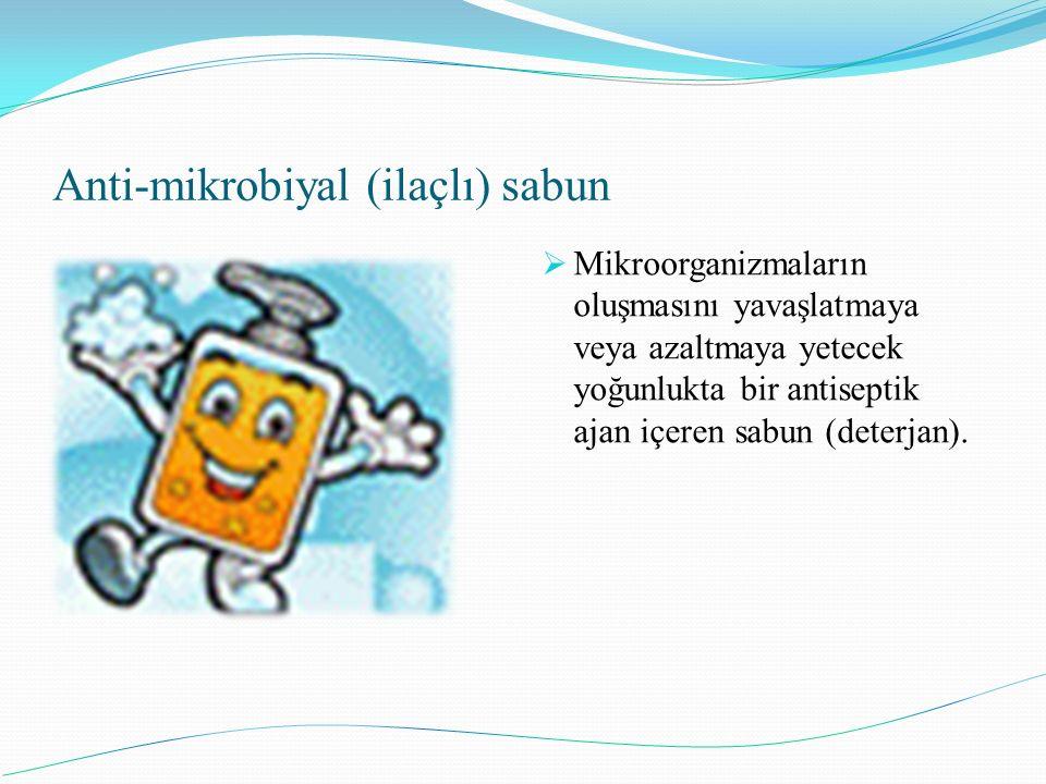Anti-mikrobiyal (ilaçlı) sabun