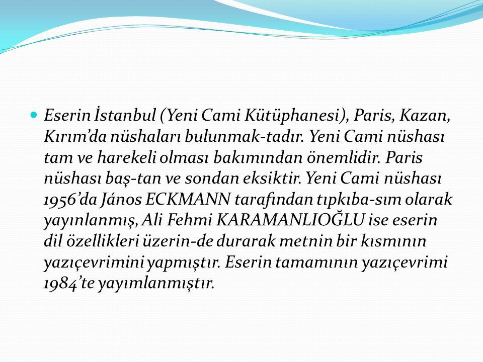 Eserin İstanbul (Yeni Cami Kütüphanesi), Paris, Kazan, Kırım'da nüshaları bulunmak-tadır.