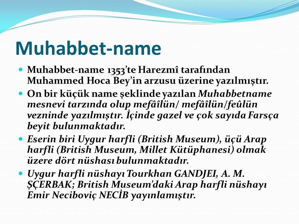 Muhabbet-name Muhabbet-name 1353'te Harezmî tarafından Muhammed Hoca Bey'in arzusu üzerine yazılmıştır.