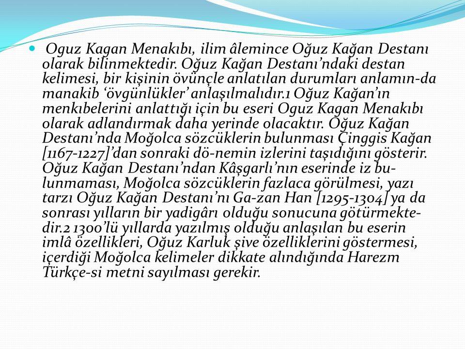 Oguz Kagan Menakıbı, ilim âlemince Oğuz Kağan Destanı olarak bilinmektedir.