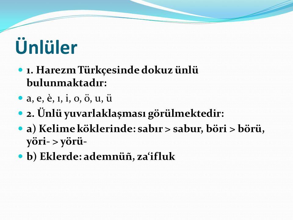 Ünlüler 1. Harezm Türkçesinde dokuz ünlü bulunmaktadır: