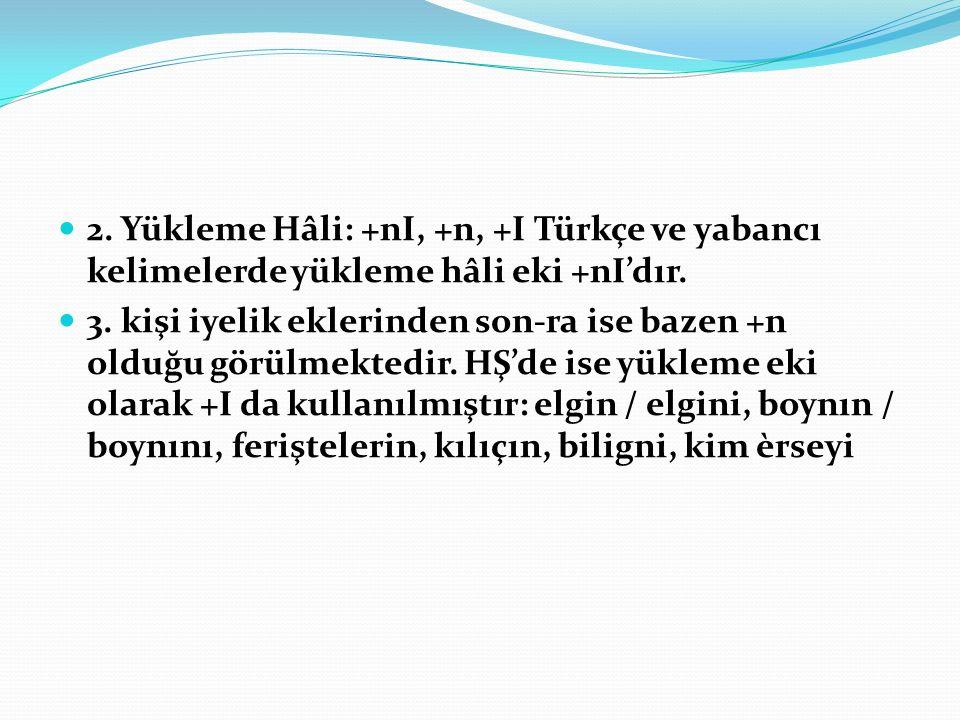 2. Yükleme Hâli: +nI, +n, +I Türkçe ve yabancı kelimelerde yükleme hâli eki +nI'dır.