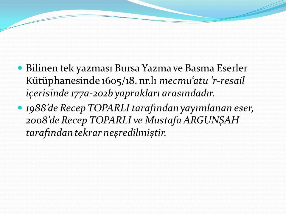 Bilinen tek yazması Bursa Yazma ve Basma Eserler Kütüphanesinde 1605/18. nr.lı mecmu'atu 'r-resail içerisinde 177a-202b yaprakları arasındadır.