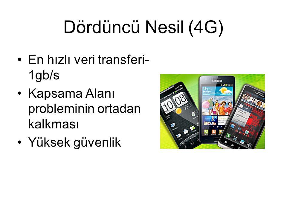 Dördüncü Nesil (4G) En hızlı veri transferi-1gb/s
