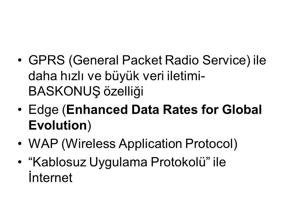 GPRS (General Packet Radio Service) ile daha hızlı ve büyük veri iletimi-BASKONUŞ özelliği