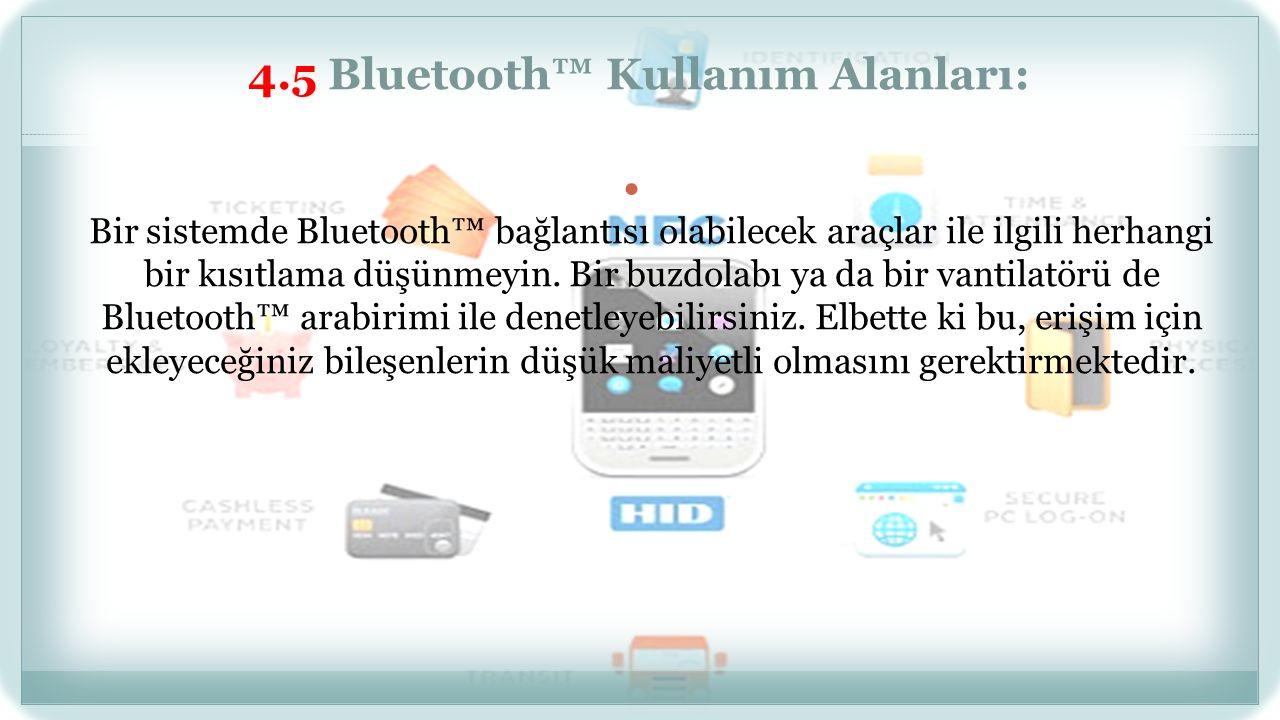 4.5 Bluetooth™ Kullanım Alanları: