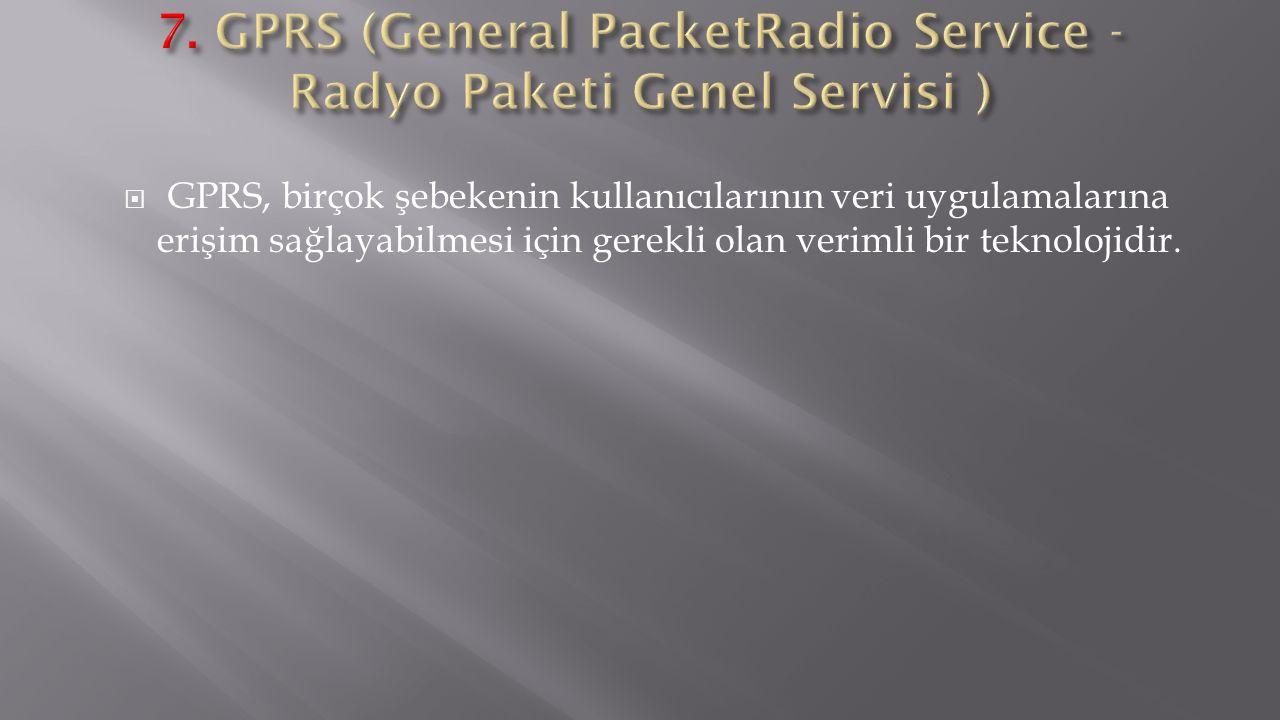 7. GPRS (General PacketRadio Service - Radyo Paketi Genel Servisi )
