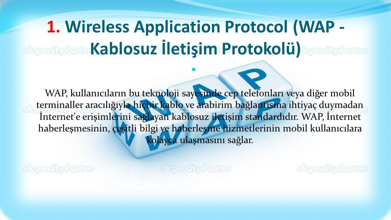 1. Wireless Application Protocol (WAP - Kablosuz İletişim Protokolü)