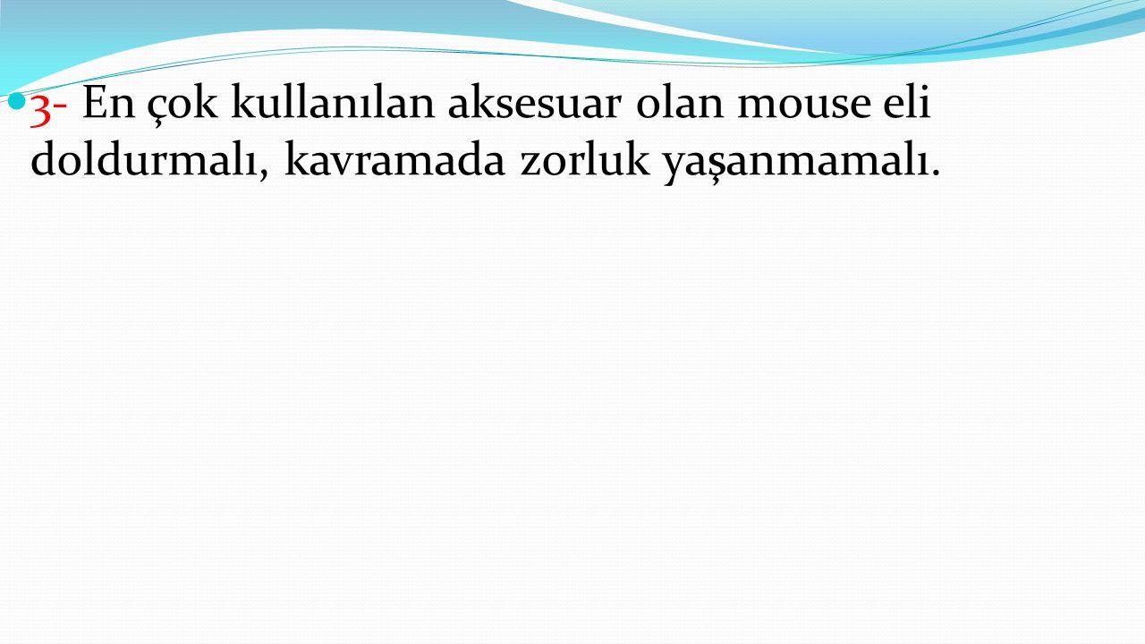 3- En çok kullanılan aksesuar olan mouse eli doldurmalı, kavramada zorluk yaşanmamalı.
