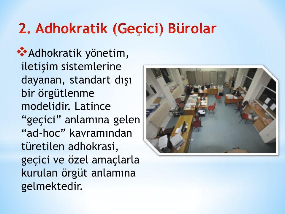 2. Adhokratik (Geçici) Bürolar
