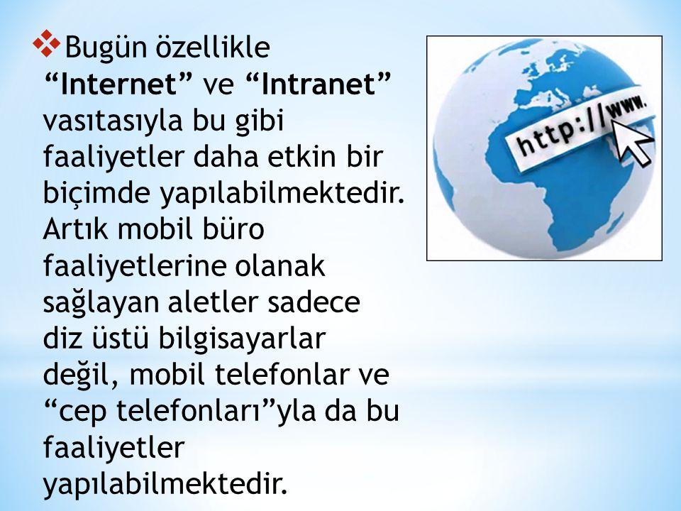 Bugün özellikle Internet ve Intranet vasıtasıyla bu gibi faaliyetler daha etkin bir biçimde yapılabilmektedir.