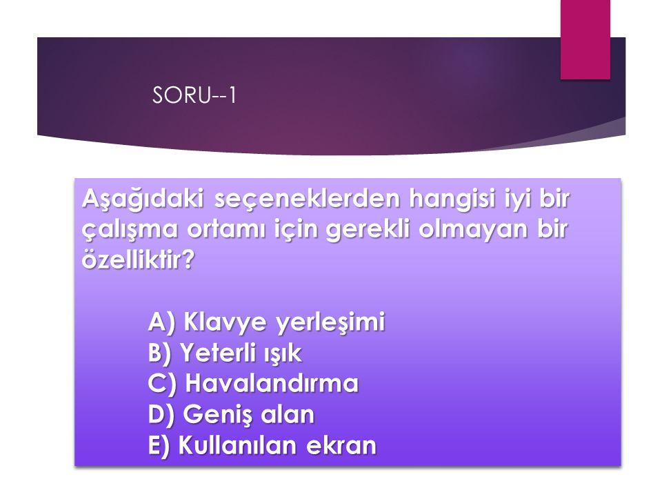 SORU--1 Aşağıdaki seçeneklerden hangisi iyi bir çalışma ortamı için gerekli olmayan bir özelliktir