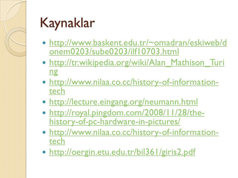 Kaynaklar http://www.baskent.edu.tr/~omadran/eskiweb/d onem0203/sube0203/ilf10703.html. http://tr.wikipedia.org/wiki/Alan_Mathison_Turi ng.