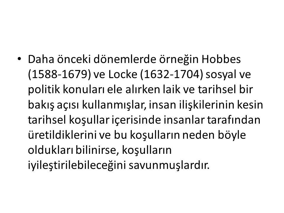 Daha önceki dönemlerde örneğin Hobbes (1588-1679) ve Locke (1632-1704) sosyal ve politik konuları ele alırken laik ve tarihsel bir bakış açısı kullanmışlar, insan ilişkilerinin kesin tarihsel koşullar içerisinde insanlar tarafından üretildiklerini ve bu koşulların neden böyle oldukları bilinirse, koşulların iyileştirilebileceğini savunmuşlardır.
