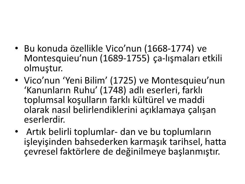 Bu konuda özellikle Vico'nun (1668-1774) ve Montesquieu'nun (1689-1755) ça-lışmaları etkili olmuştur.