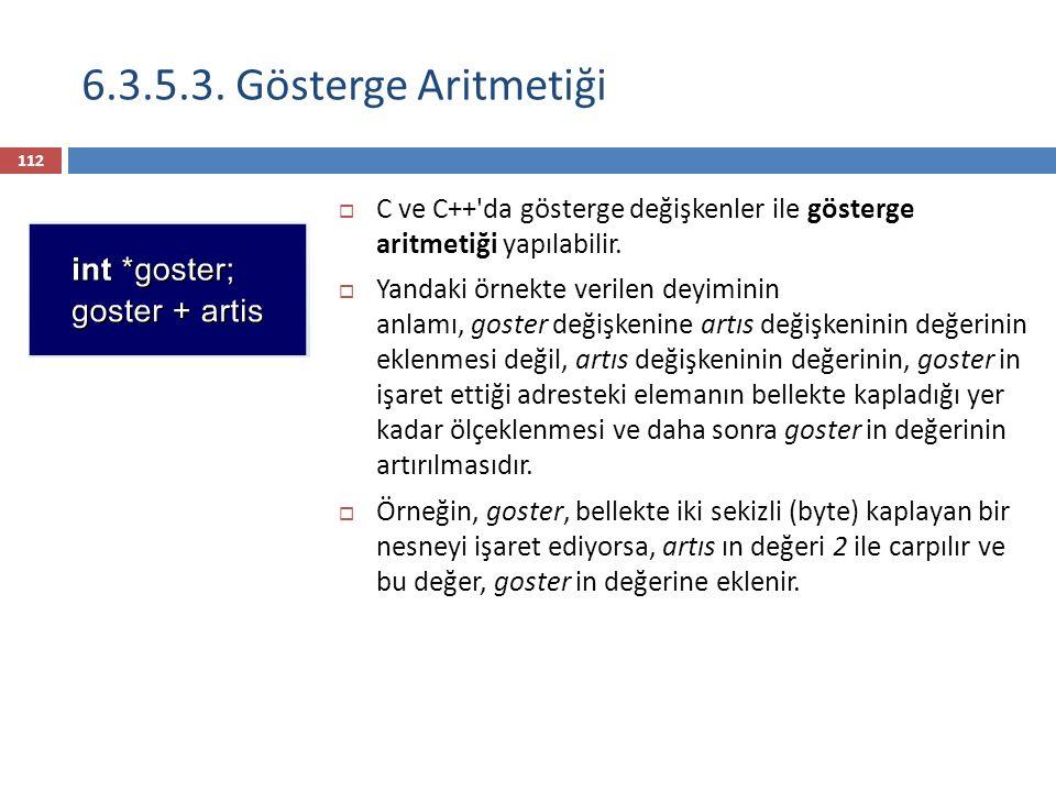 6.3.5.3. Gösterge Aritmetiği C ve C++ da gösterge değişkenler ile gösterge aritmetiği yapılabilir.