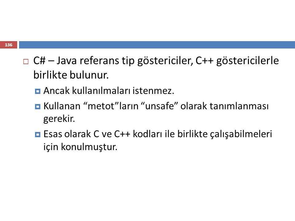 C# – Java referans tip göstericiler, C++ göstericilerle birlikte bulunur.