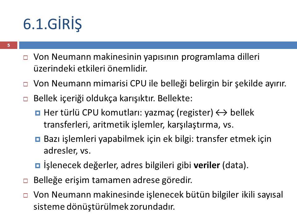 6.1.GİRİŞ Von Neumann makinesinin yapısının programlama dilleri üzerindeki etkileri önemlidir.