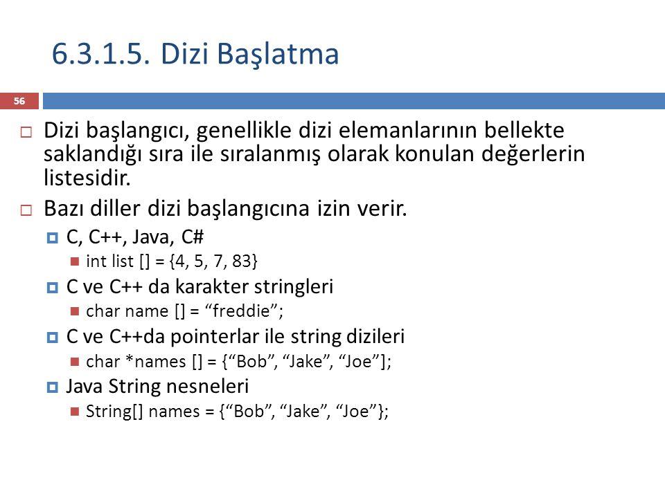 6.3.1.5. Dizi Başlatma Dizi başlangıcı, genellikle dizi elemanlarının bellekte saklandığı sıra ile sıralanmış olarak konulan değerlerin listesidir.