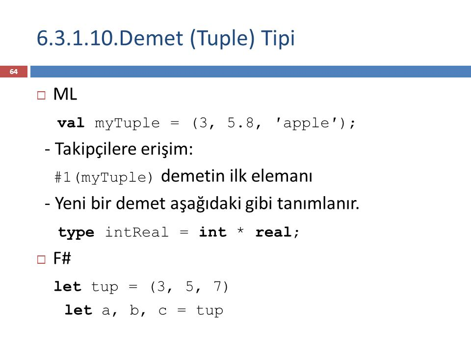 6.3.1.10.Demet (Tuple) Tipi ML val myTuple = (3, 5.8, ′apple′);