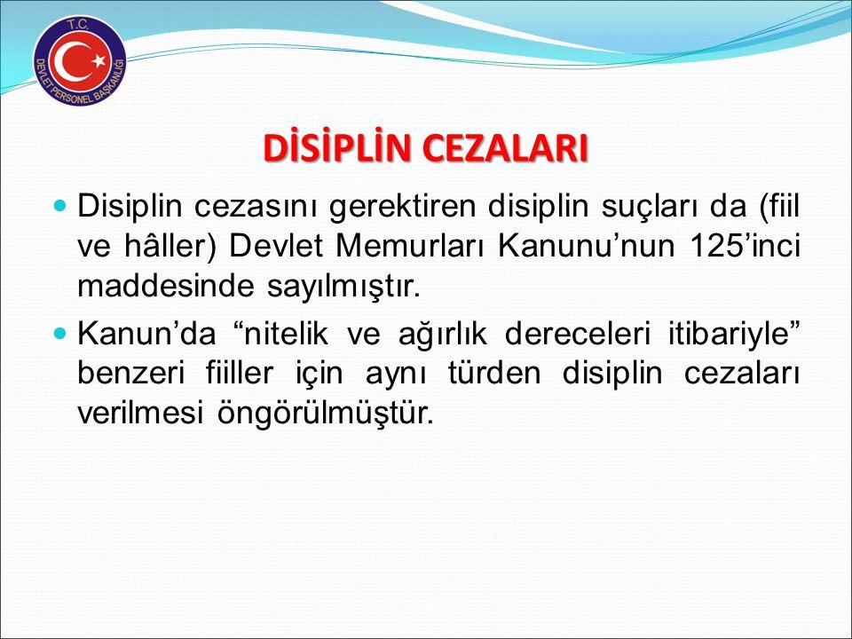 DİSİPLİN CEZALARI Disiplin cezasını gerektiren disiplin suçları da (fiil ve hâller) Devlet Memurları Kanunu'nun 125'inci maddesinde sayılmıştır.