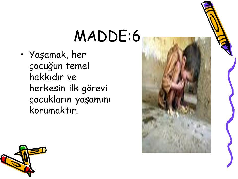 MADDE:6 Yaşamak, her çocuğun temel hakkıdır ve herkesin ilk görevi çocukların yaşamını korumaktır.