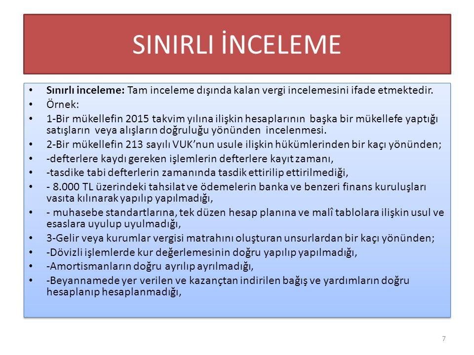 SINIRLI İNCELEME Sınırlı inceleme: Tam inceleme dışında kalan vergi incelemesini ifade etmektedir. Örnek: