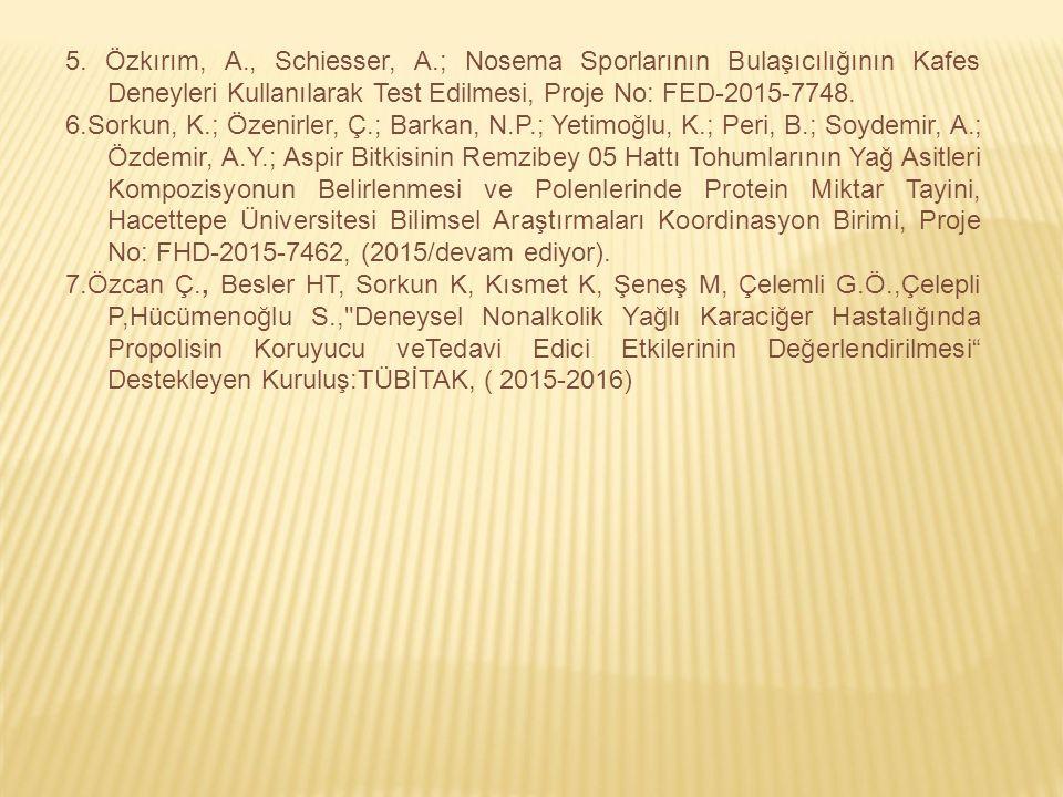5. Özkırım, A., Schiesser, A.; Nosema Sporlarının Bulaşıcılığının Kafes Deneyleri Kullanılarak Test Edilmesi, Proje No: FED-2015-7748.