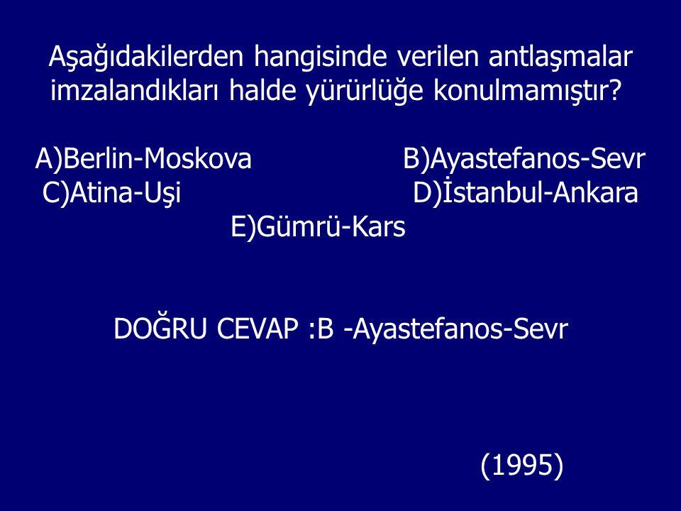 DOĞRU CEVAP :B -Ayastefanos-Sevr
