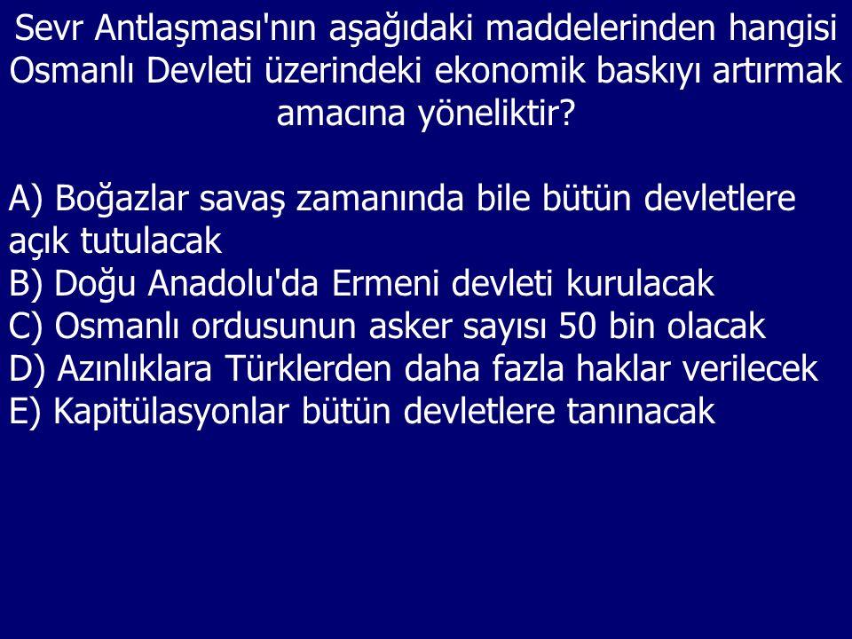 Sevr Antlaşması nın aşağıdaki maddelerinden hangisi Osmanlı Devleti üzerindeki ekonomik baskıyı artırmak amacına yöneliktir