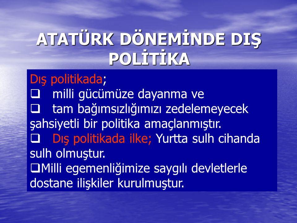 ATATÜRK DÖNEMİNDE DIŞ POLİTİKA