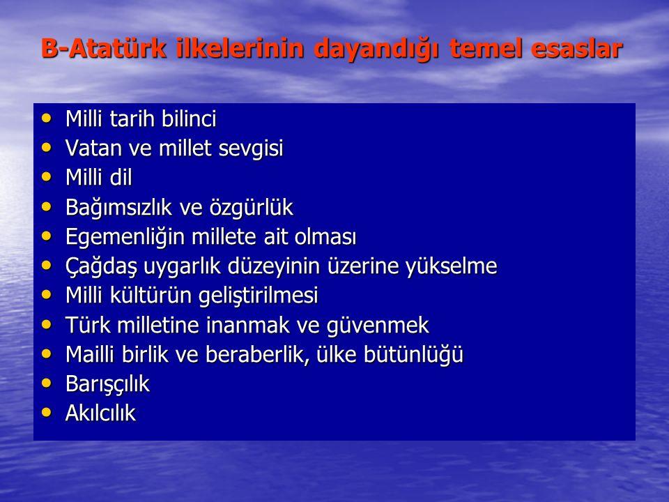 B-Atatürk ilkelerinin dayandığı temel esaslar