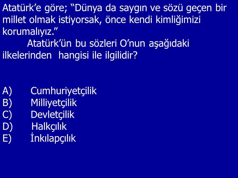 Atatürk'e göre; Dünya da saygın ve sözü geçen bir millet olmak istiyorsak, önce kendi kimliğimizi korumalıyız.