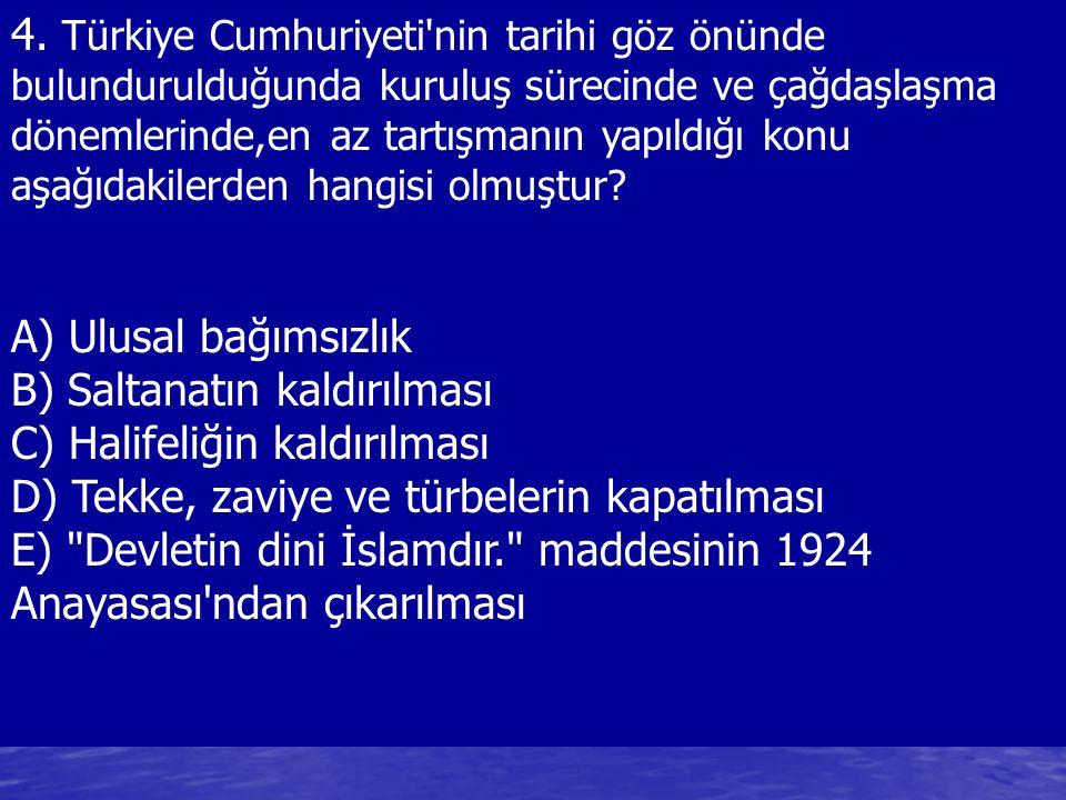 4. Türkiye Cumhuriyeti nin tarihi göz önünde bulundurulduğunda kuruluş sürecinde ve çağdaşlaşma dönemlerinde,en az tartışmanın yapıldığı konu aşağıdakilerden hangisi olmuştur