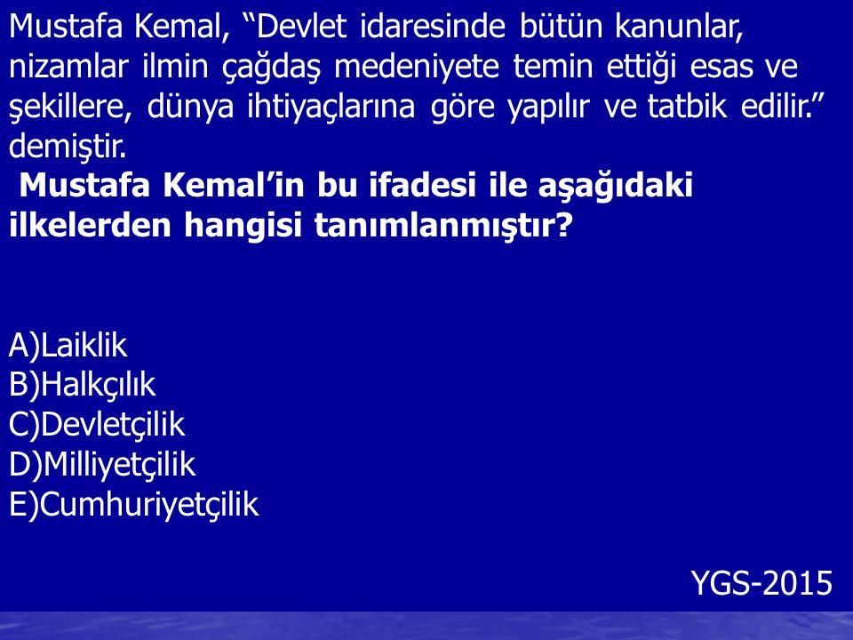 Mustafa Kemal, Devlet idaresinde bütün kanunlar, nizamlar ilmin çağdaş medeniyete temin ettiği esas ve şekillere, dünya ihtiyaçlarına göre yapılır ve tatbik edilir. demiştir.
