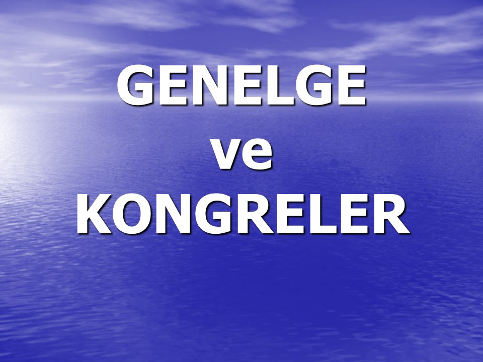 GENELGE ve KONGRELER