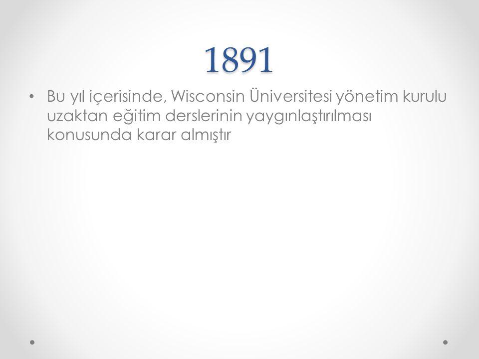 1891 Bu yıl içerisinde, Wisconsin Üniversitesi yönetim kurulu uzaktan eğitim derslerinin yaygınlaştırılması konusunda karar almıştır.