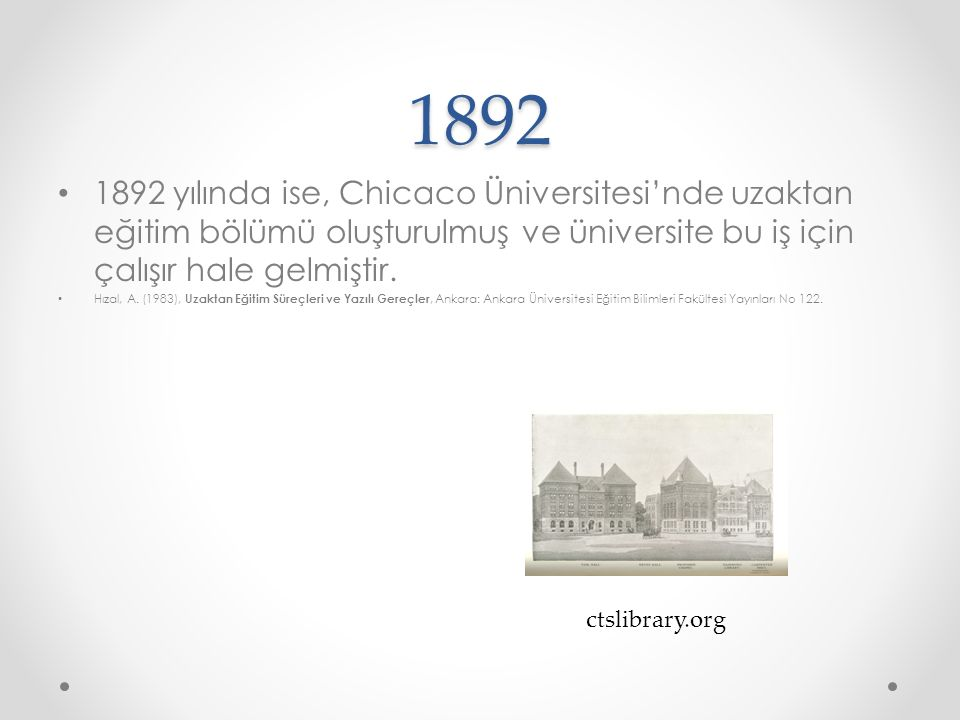 1892 1892 yılında ise, Chicaco Üniversitesi'nde uzaktan eğitim bölümü oluşturulmuş ve üniversite bu iş için çalışır hale gelmiştir.
