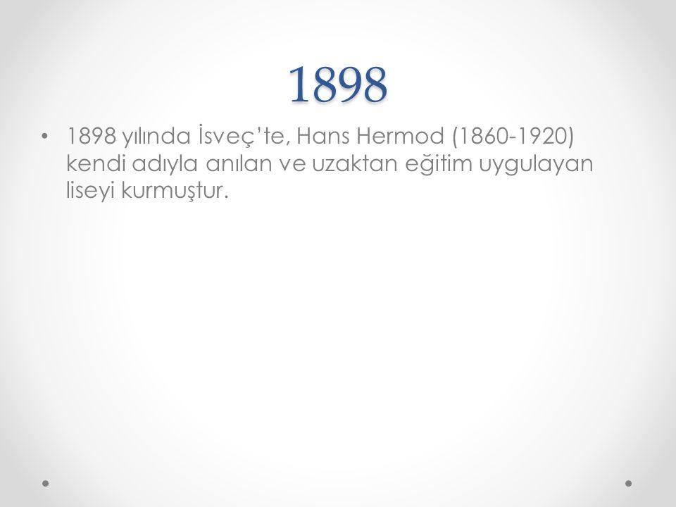 1898 1898 yılında İsveç'te, Hans Hermod (1860-1920) kendi adıyla anılan ve uzaktan eğitim uygulayan liseyi kurmuştur.