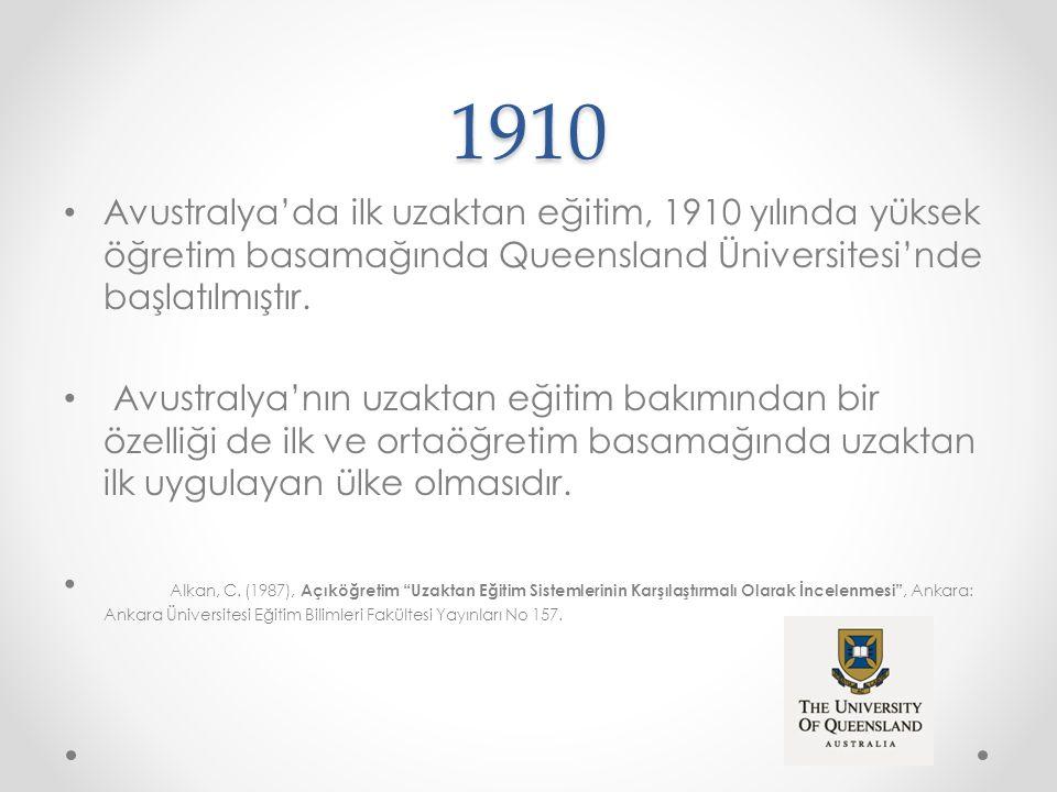 1910 Avustralya'da ilk uzaktan eğitim, 1910 yılında yüksek öğretim basamağında Queensland Üniversitesi'nde başlatılmıştır.