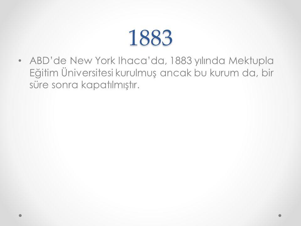 1883 ABD'de New York Ihaca'da, 1883 yılında Mektupla Eğitim Üniversitesi kurulmuş ancak bu kurum da, bir süre sonra kapatılmıştır.