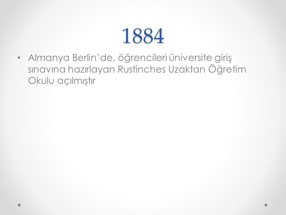 1884 Almanya Berlin'de, öğrencileri üniversite giriş sınavına hazırlayan Rustinches Uzaktan Öğretim Okulu açılmıştır.