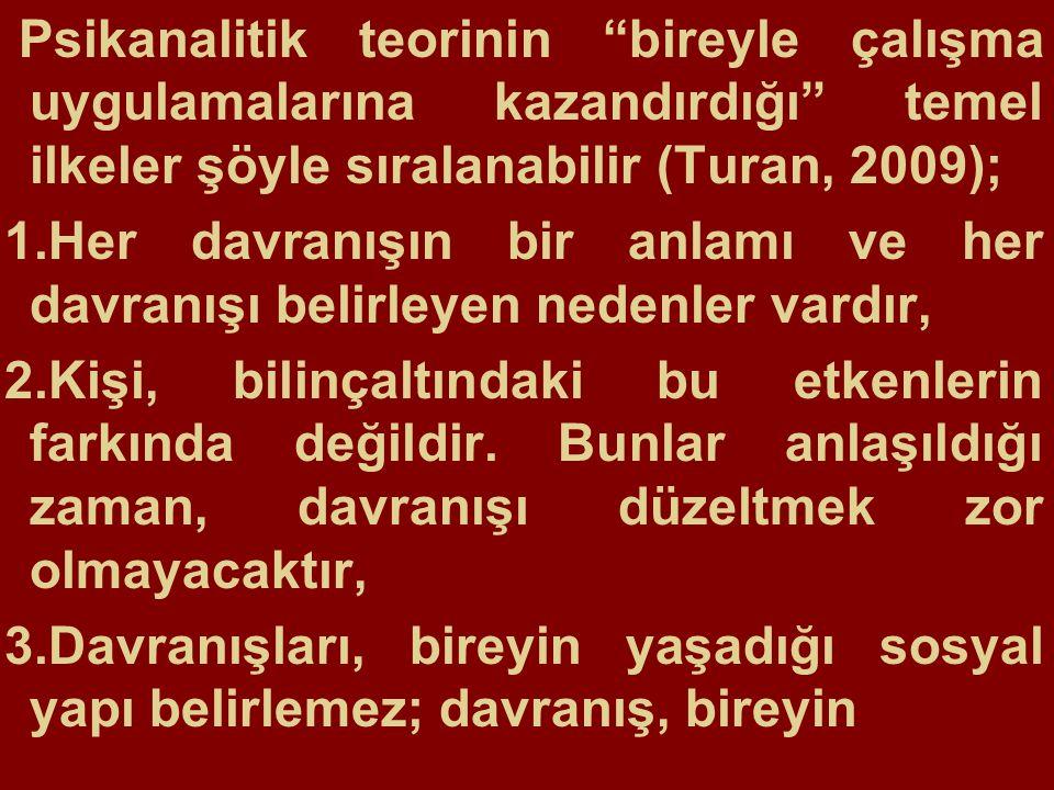 Psikanalitik teorinin bireyle çalışma uygulamalarına kazandırdığı temel ilkeler şöyle sıralanabilir (Turan, 2009);
