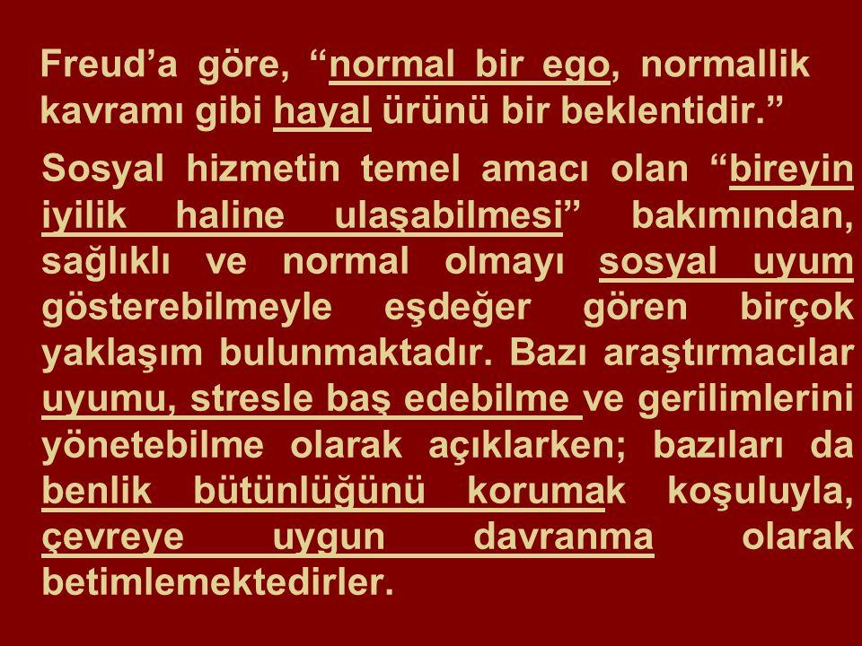 Freud'a göre, normal bir ego, normallik kavramı gibi hayal ürünü bir beklentidir.